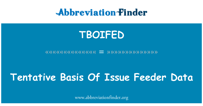 TBOIFED: Tentative Basis Of Issue Feeder Data