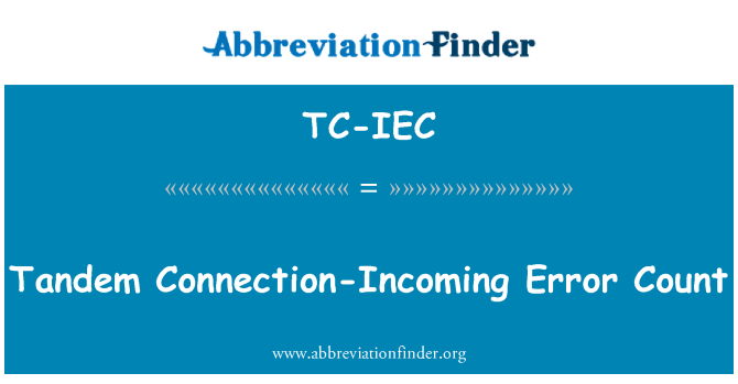 TC-IEC: Tandem Connection-Incoming Error Count