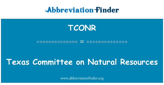 TCONR: Texas Committee on Natural Resources