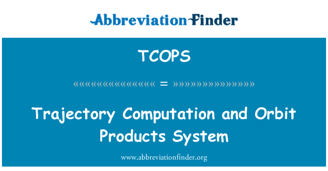 TCOPS: Trajectory Computation and Orbit Products System