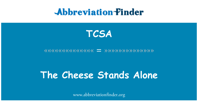 TCSA: The Cheese Stands Alone