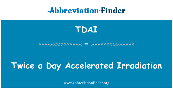 TDAI: Twice a Day Accelerated Irradiation