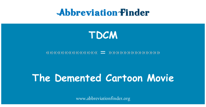 TDCM: The Demented Cartoon Movie