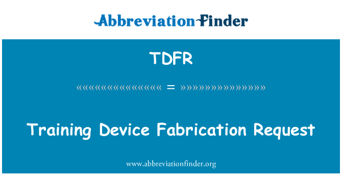TDFR: Training Device Fabrication Request