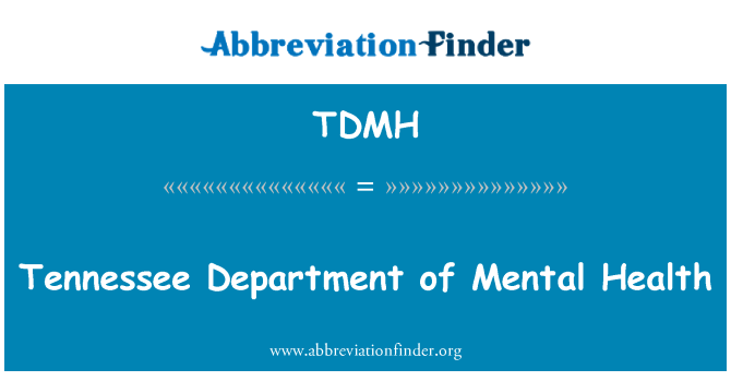 TDMH: Tennessee Department of Mental Health