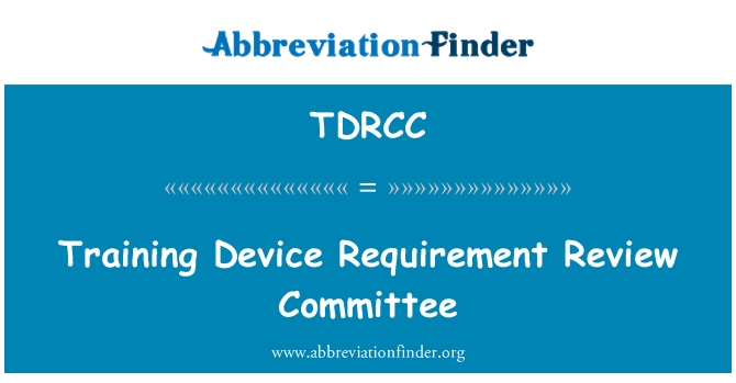 TDRCC: Training Device Requirement Review Committee