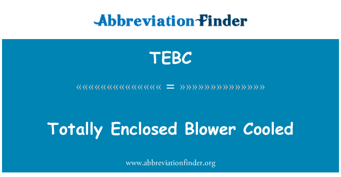 TEBC: Totally Enclosed Blower Cooled