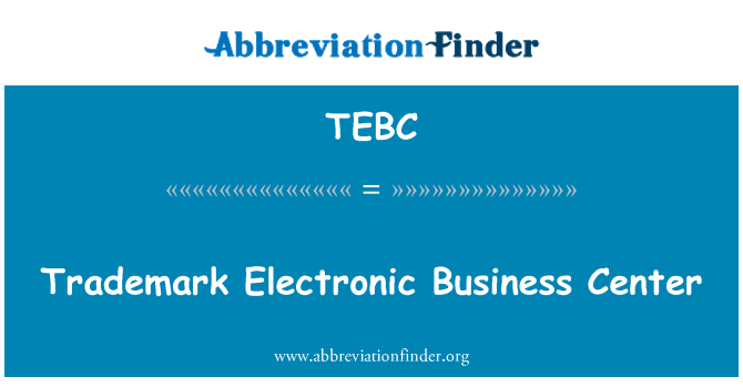 TEBC: Trademark Electronic Business Center