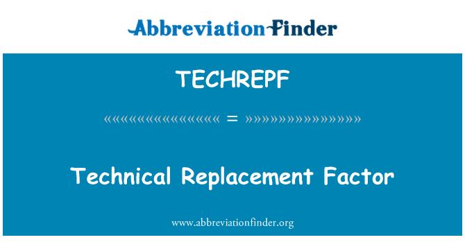 TECHREPF: Technical Replacement Factor
