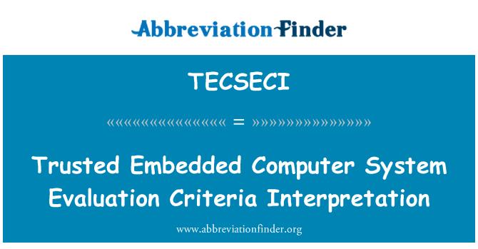 TECSECI: Trusted Embedded Computer System Evaluation Criteria Interpretation