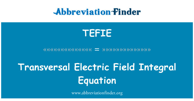 TEFIE: Transversal Electric Field Integral Equation