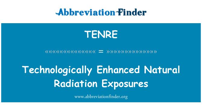 TENRE: Technologically Enhanced Natural Radiation Exposures