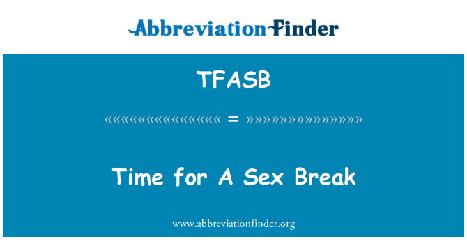 TFASB: Time for A Sex Break