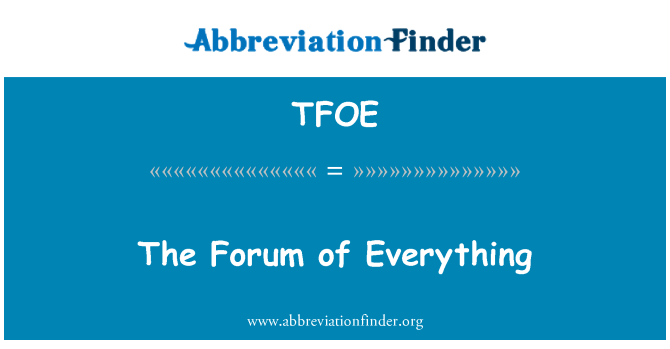 TFOE: The Forum of Everything