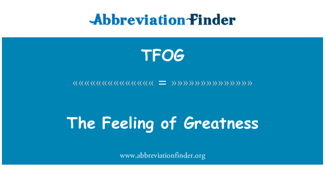 TFOG: The Feeling of Greatness