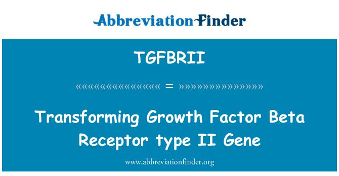 TGFBRII: Transforming Growth Factor Beta Receptor type II Gene