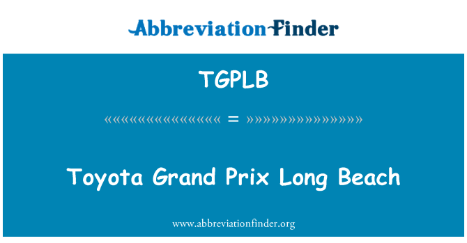 TGPLB: Toyota Grand Prix Long Beach