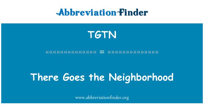 TGTN: There Goes the Neighborhood