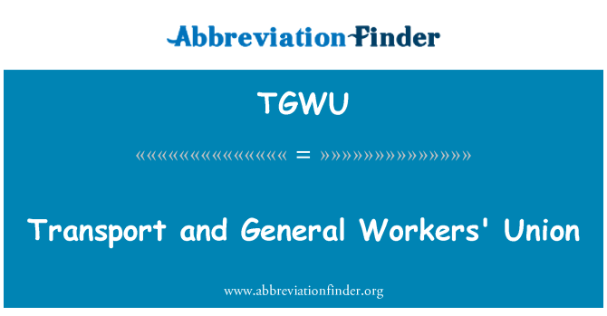TGWU: Transport and General Workers' Union