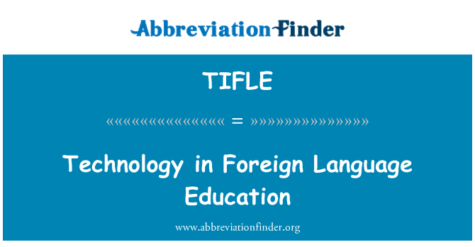 TIFLE: Technology in Foreign Language Education