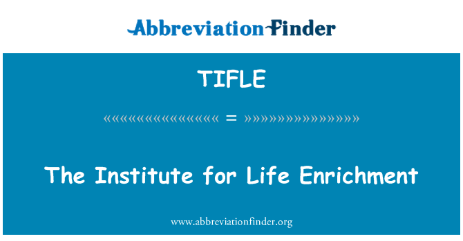 TIFLE: The Institute for Life Enrichment