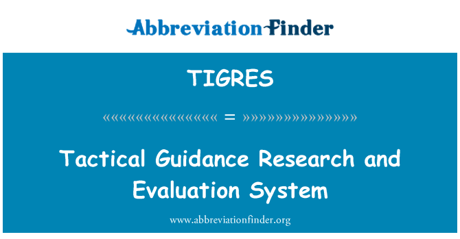 TIGRES: Tactical Guidance Research and Evaluation System