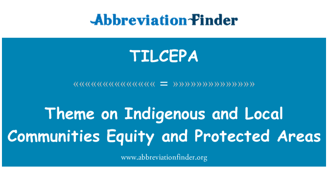 TILCEPA: Theme on Indigenous and Local Communities Equity and Protected Areas