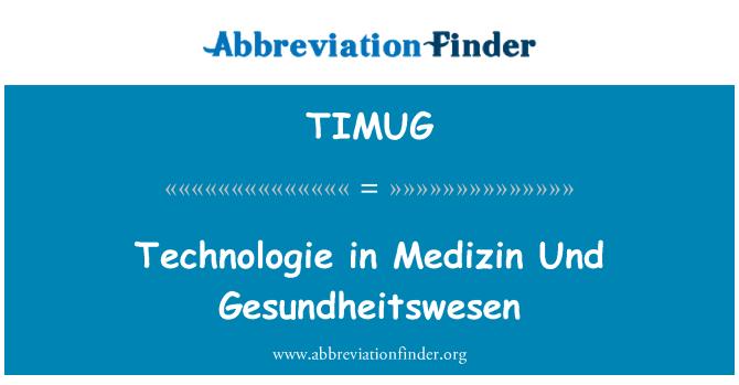 TIMUG: Technologie in Medizin Und Gesundheitswesen