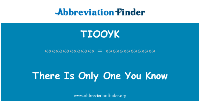 TIOOYK: There Is Only One You Know