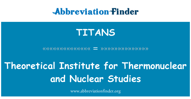 TITANS: Theoretical Institute for Thermonuclear and Nuclear Studies