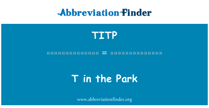 TITP: T in the Park