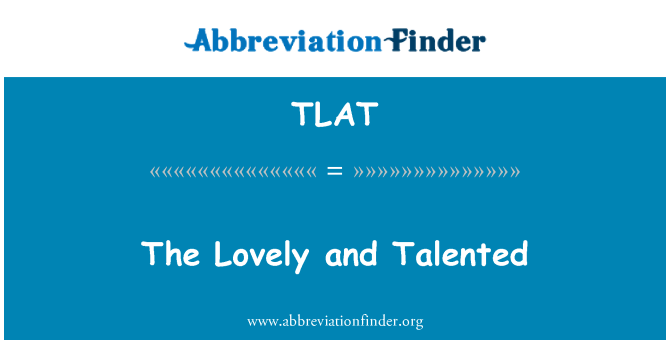 TLAT: The Lovely and Talented
