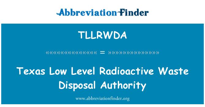 TLLRWDA: Texas Low Level Radioactive Waste Disposal Authority