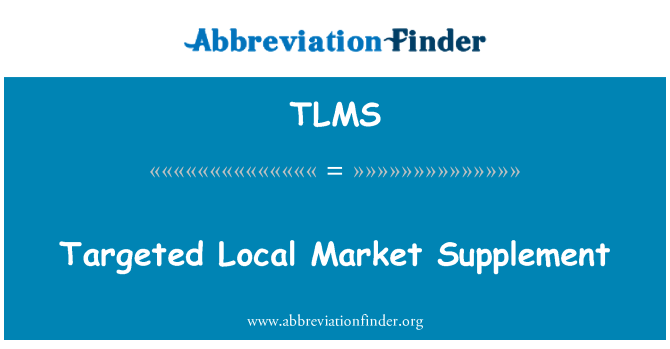 TLMS: Targeted Local Market Supplement