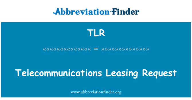 TLR: Telecommunications Leasing Request
