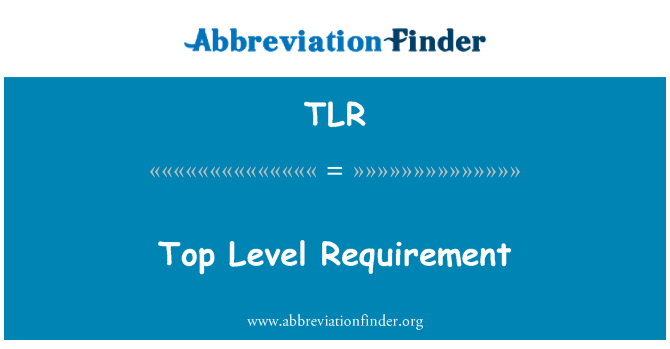 TLR: Top Level Requirement