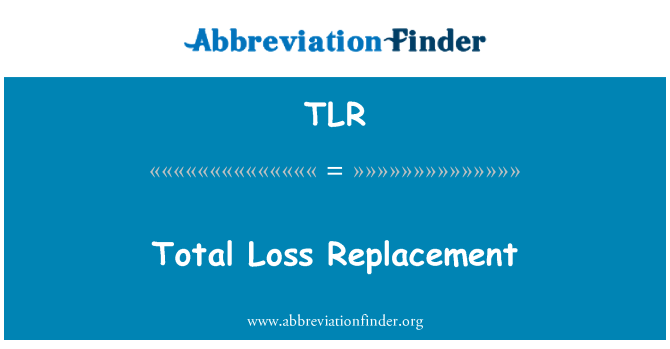 TLR: Total Loss Replacement