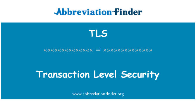 TLS: Transaction Level Security