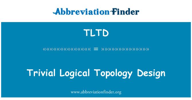 TLTD: Trivial Logical Topology Design