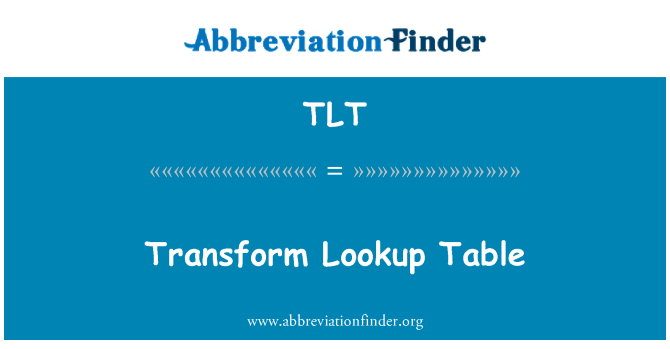 TLT: Transform Lookup Table