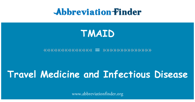 TMAID: Travel Medicine and Infectious Disease