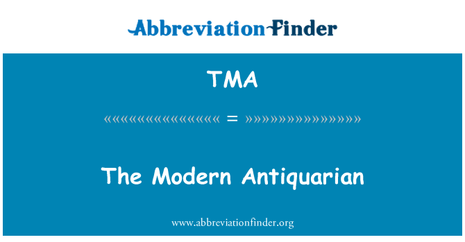 TMA: The Modern Antiquarian