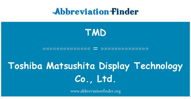 TMD: Toshiba Matsushita Display Technology Co., Ltd.