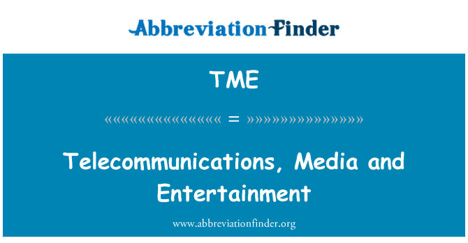 TME: Telecommunications, Media and Entertainment