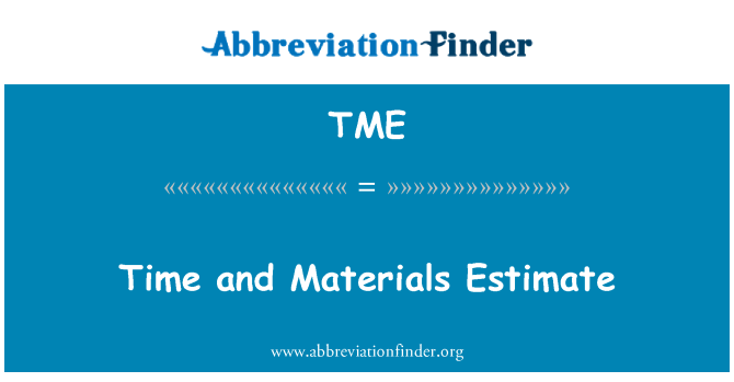 TME: Time and Materials Estimate
