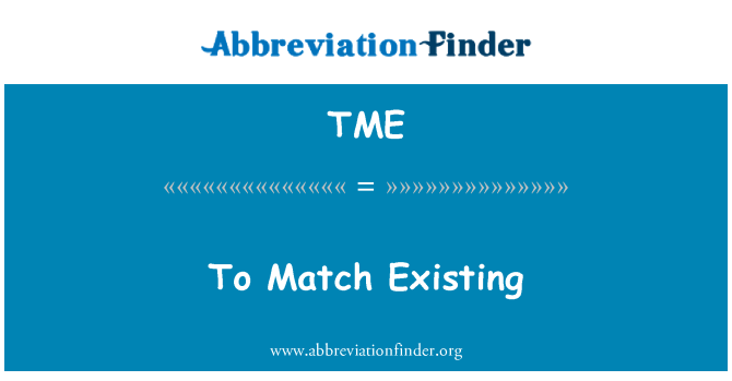 TME: To Match Existing