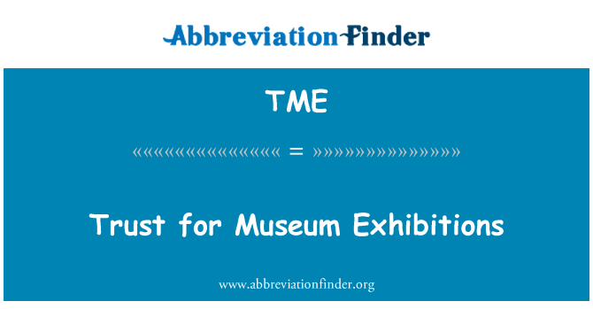 TME: Trust for Museum Exhibitions