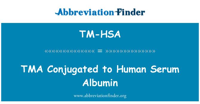 TM-HSA: TMA   Conjugated to Human Serum Albumin