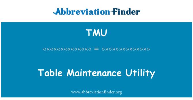 TMU: Table Maintenance Utility