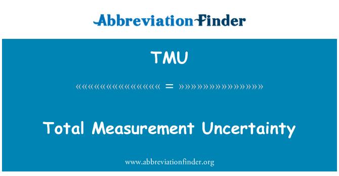 TMU: Total Measurement Uncertainty